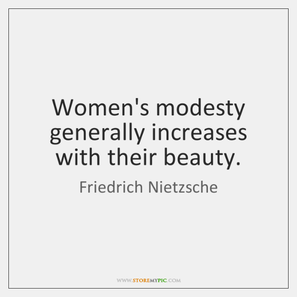 Women's modesty generally increases with their beauty.