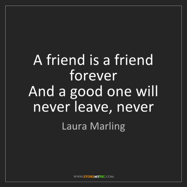 Laura Marling: A friend is a friend forever  And a good one will never...