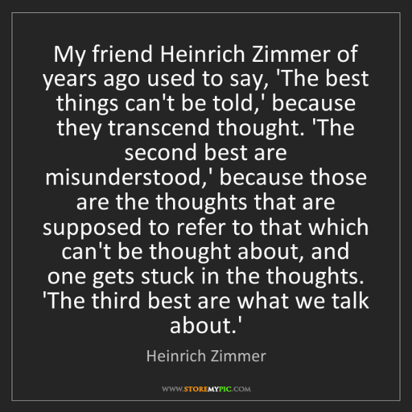 Heinrich Zimmer: My friend Heinrich Zimmer of years ago used to say, 'The...
