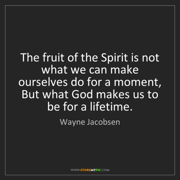 Wayne Jacobsen: The fruit of the Spirit is not what we can make ourselves...