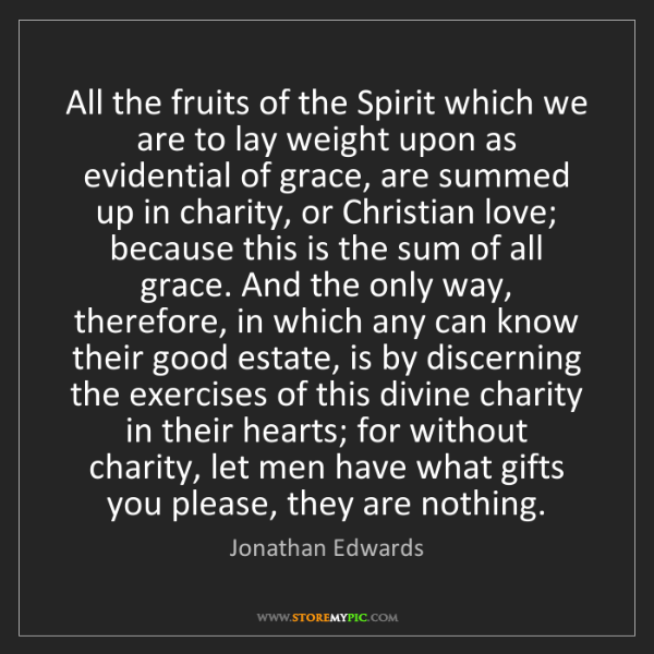 Jonathan Edwards: All the fruits of the Spirit which we are to lay weight...