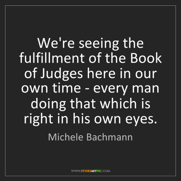Michele Bachmann: We're seeing the fulfillment of the Book of Judges here...