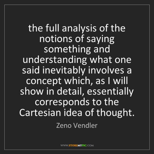 Zeno Vendler: the full analysis of the notions of saying something...