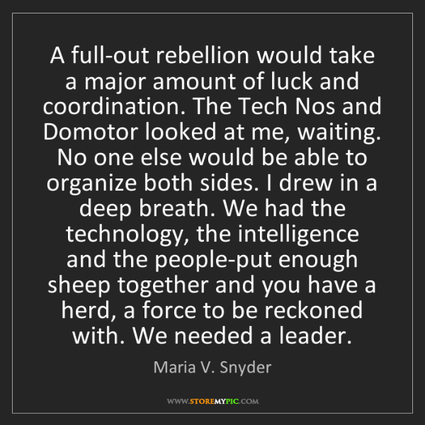 Maria V. Snyder: A full-out rebellion would take a major amount of luck...