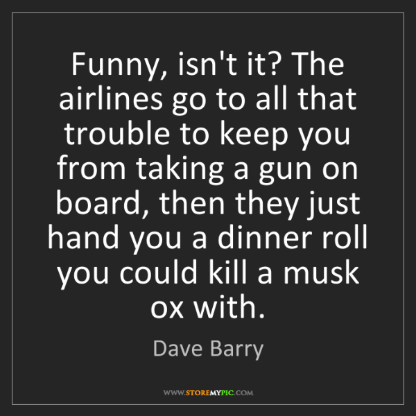 Dave Barry: Funny, isn't it? The airlines go to all that trouble...
