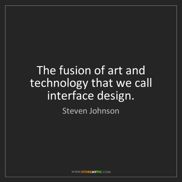 Steven Johnson: The fusion of art and technology that we call interface...