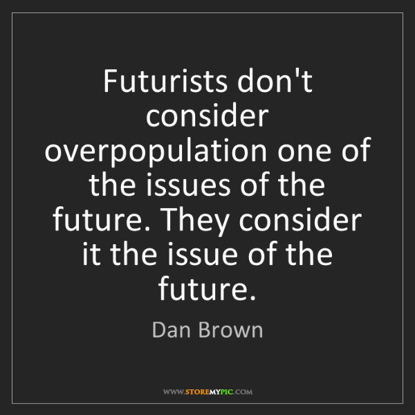 Dan Brown: Futurists don't consider overpopulation one of the issues...