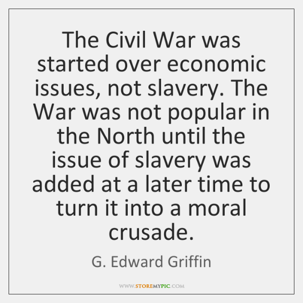The Civil War was started over economic issues, not slavery. The War ...