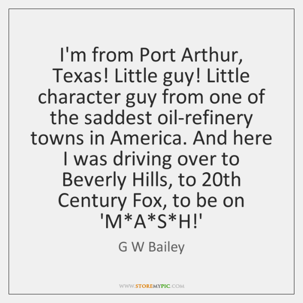 I'm from Port Arthur, Texas! Little guy! Little character guy from one ...