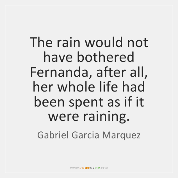 The rain would not have bothered Fernanda, after all, her whole life ...