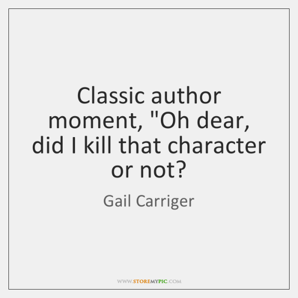 """Classic author moment, """"Oh dear, did I kill that character or not?"""