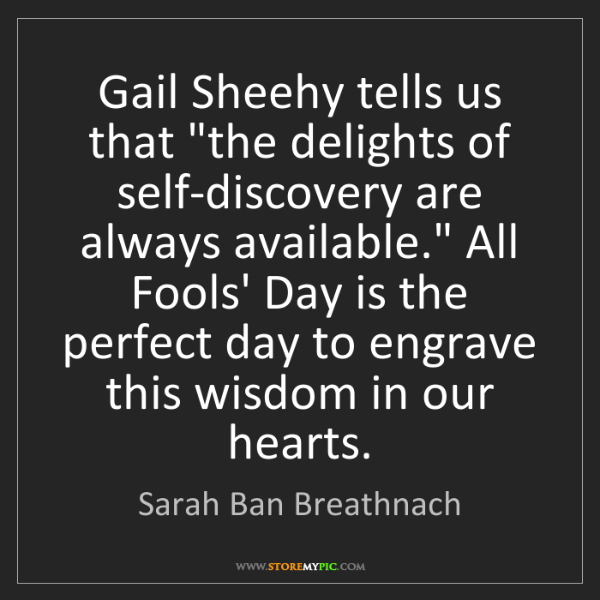 "Sarah Ban Breathnach: Gail Sheehy tells us that ""the delights of self-discovery..."