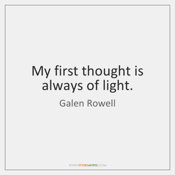 My first thought is always of light.