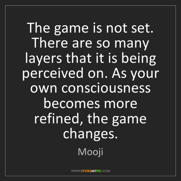 Mooji: The game is not set. There are so many layers that it...