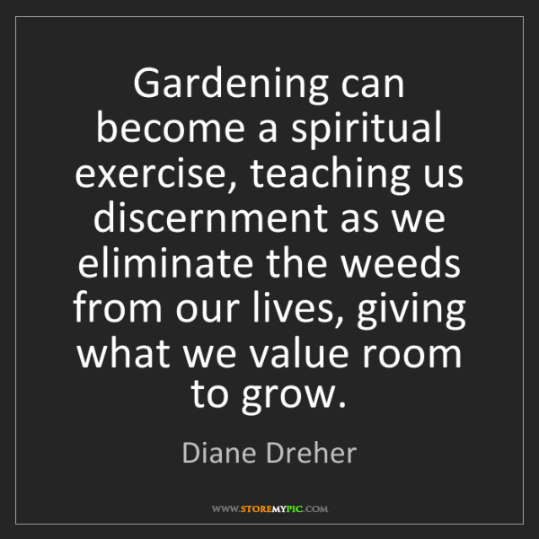 Diane Dreher: Gardening can become a spiritual exercise, teaching us...