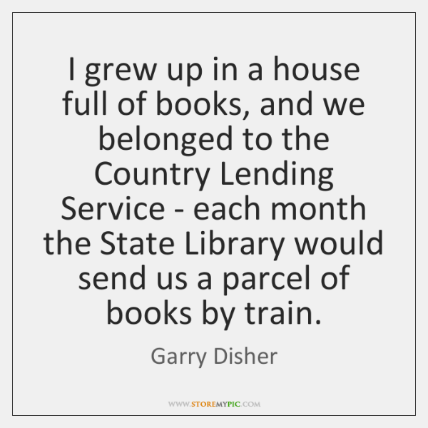 I grew up in a house full of books, and we belonged ...