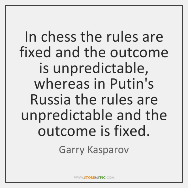In chess the rules are fixed and the outcome is unpredictable, whereas ...