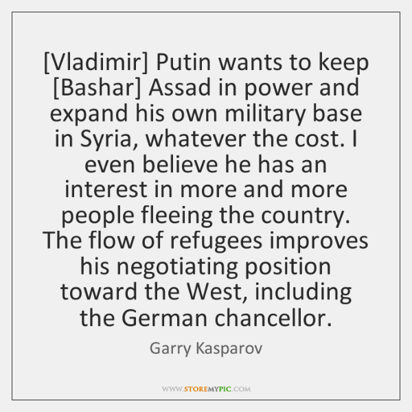 [Vladimir] Putin wants to keep [Bashar] Assad in power and expand his ...