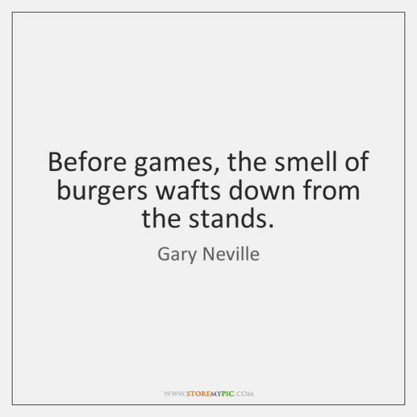 Before games, the smell of burgers wafts down from the stands.