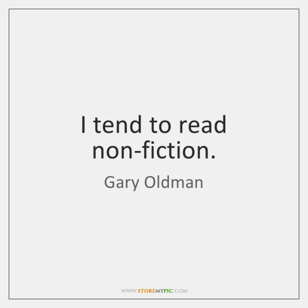 I tend to read non-fiction.