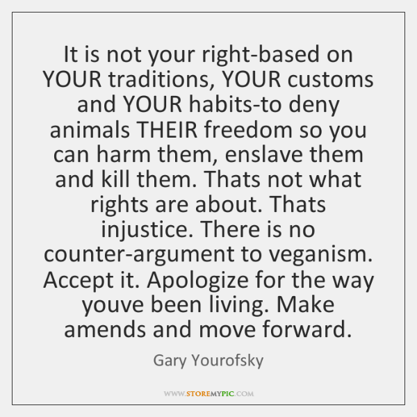 It is not your right-based on YOUR traditions, YOUR customs and YOUR ...