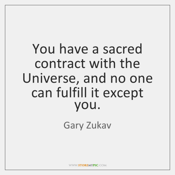 You have a sacred contract with the Universe, and no one can ...