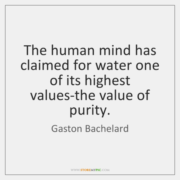 The human mind has claimed for water one of its highest values-the ...
