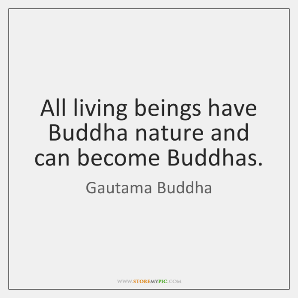 All living beings have Buddha nature and can become Buddhas.