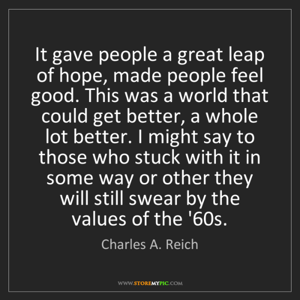 Charles A. Reich: It gave people a great leap of hope, made people feel...