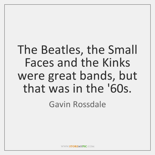 The Beatles, the Small Faces and the Kinks were great bands, but ...