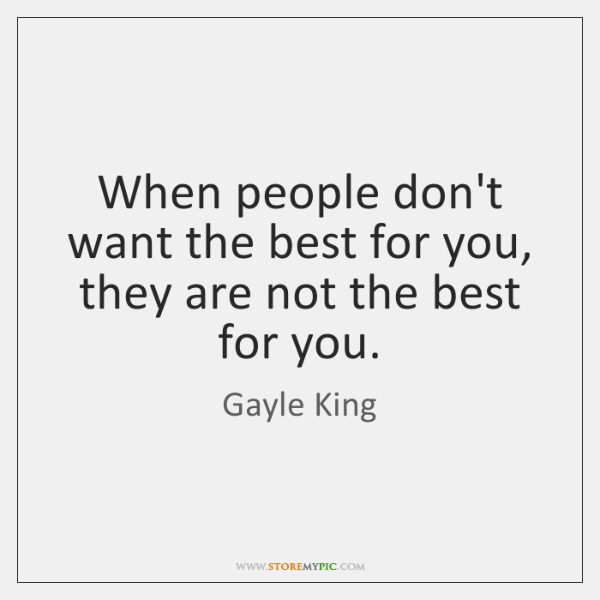 When people don't want the best for you, they are not the ...