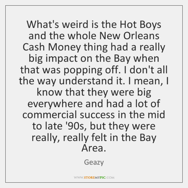 What's weird is the Hot Boys and the whole New Orleans Cash ...