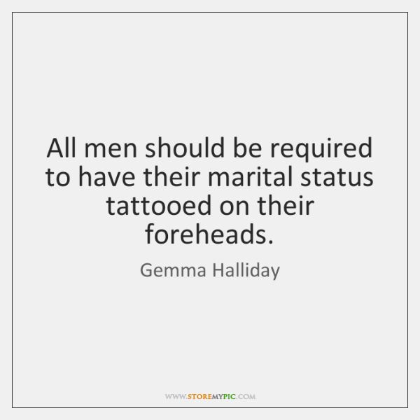 All men should be required to have their marital status tattooed on ...
