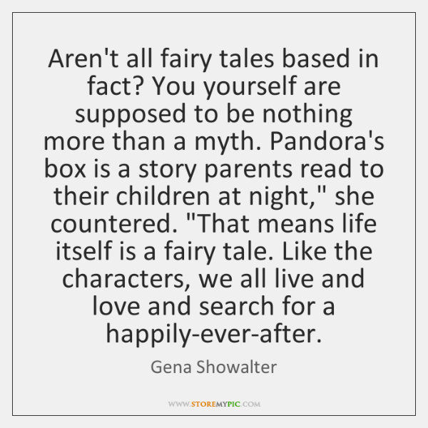 Aren't all fairy tales based in fact? You yourself are supposed to ...