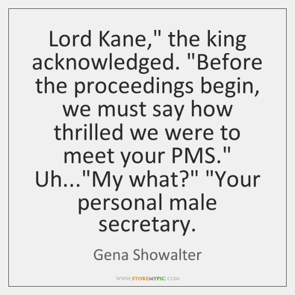 """Lord Kane,"""" the king acknowledged. """"Before the proceedings begin, we must say ..."""