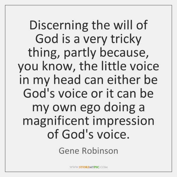 Discerning the will of God is a very tricky thing, partly because, ...