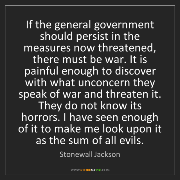 Stonewall Jackson: If the general government should persist in the measures...