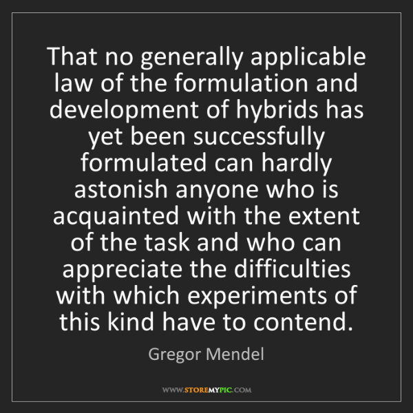 Gregor Mendel: That no generally applicable law of the formulation and...