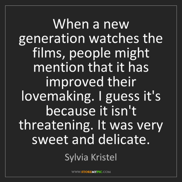 Sylvia Kristel: When a new generation watches the films, people might...