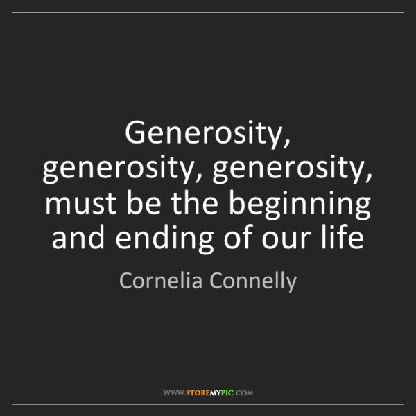Cornelia Connelly: Generosity, generosity, generosity, must be the beginning...