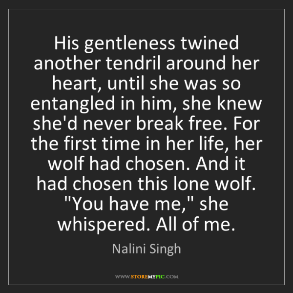 Nalini Singh: His gentleness twined another tendril around her heart,...