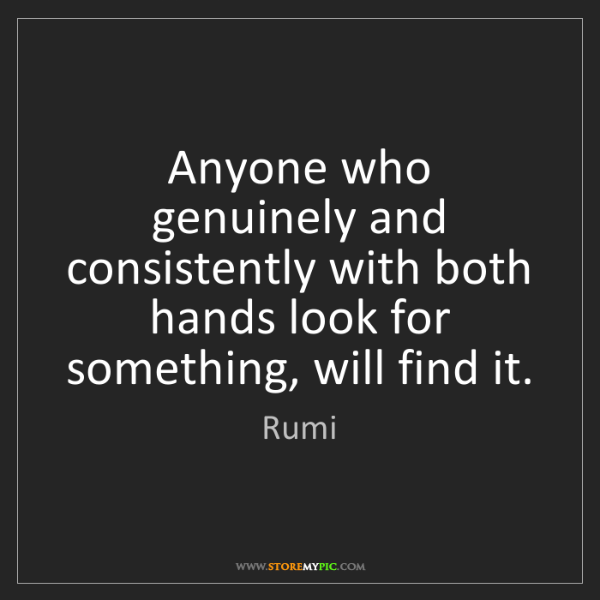 Rumi: Anyone who genuinely and consistently with both hands...