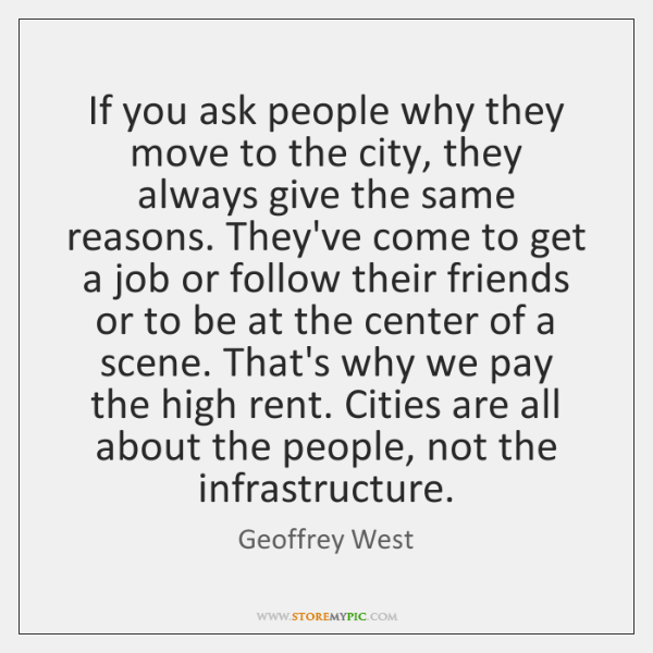 If you ask people why they move to the city, they always ...