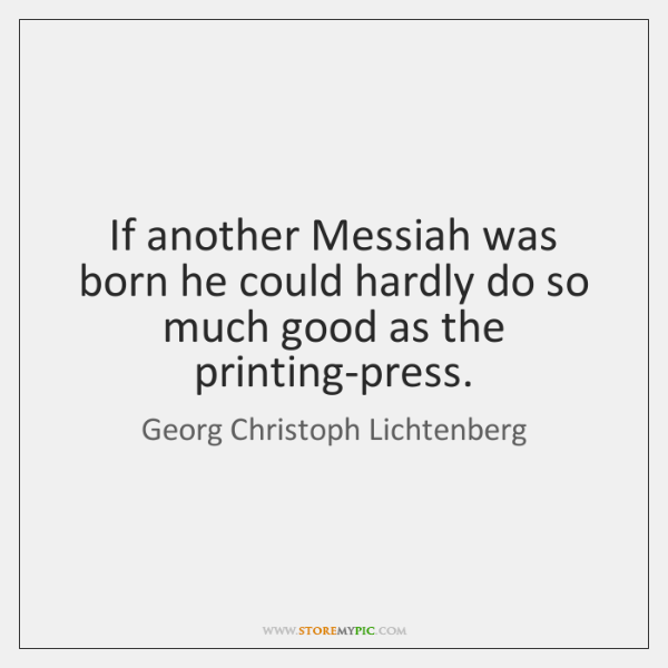 If another Messiah was born he could hardly do so much good ...