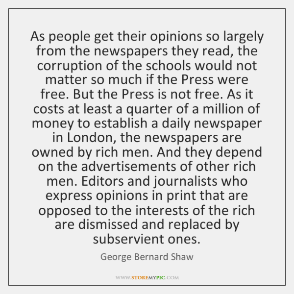 As people get their opinions so largely from the newspapers they read, ...
