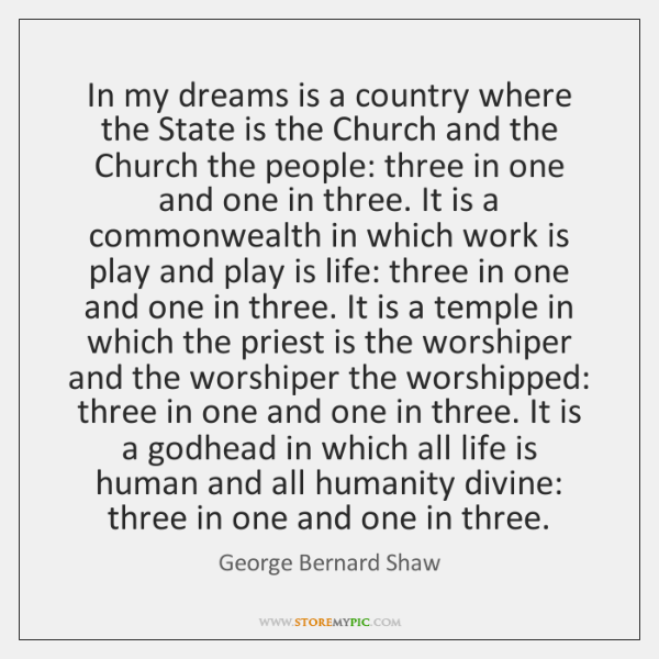 In my dreams is a country where the State is the Church ...