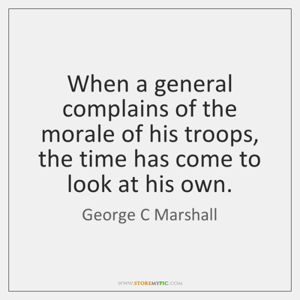 When a general complains of the morale of his troops, the time ...