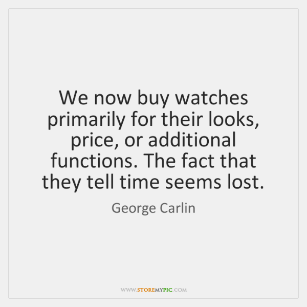 We now buy watches primarily for their looks, price, or additional functions. ...