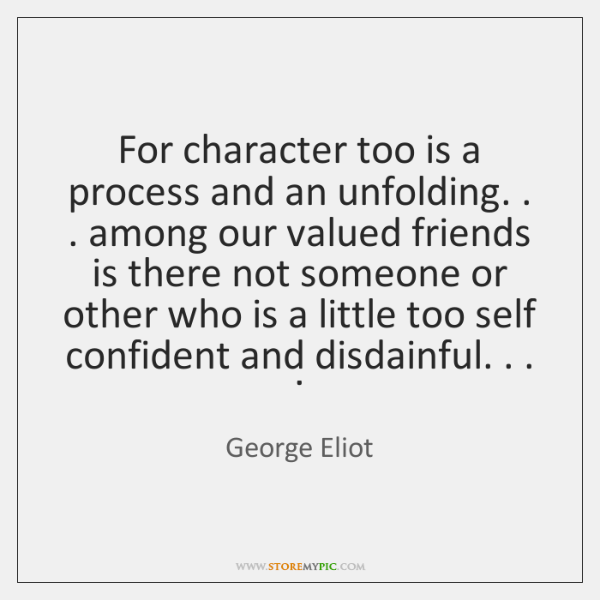 For character too is a process and an unfolding. . . among our valued ...