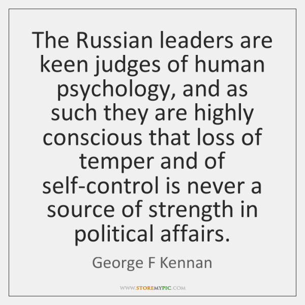 The Russian leaders are keen judges of human psychology, and as such ...